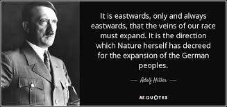 adolf hitler quote it is eastwards only and always eastwards