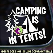 Buy Camping Is In Tents Funny Camper Hiking Hiker Wilderness Backpacker Vinyl Decal Bumper Sticker Car Window Laptop Wall Sign White In Cheap Price On Alibaba Com