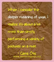 yoga quotes of carre otis when i consider the deeper meaning of