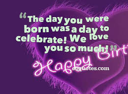 the day you were born was a day to celebrate we love you so much