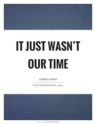 it just wasn t our time picture quotes