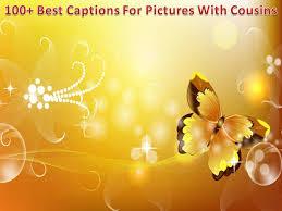 best captions for pictures cousins