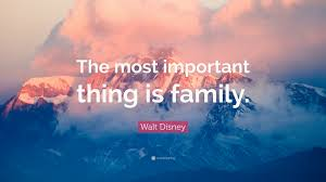 """walt disney quote """"the most important thing is family """""""