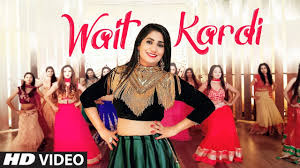 latest punjabi song wait kardi sung by