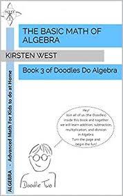 The Basic Math of Algebra: Book 3 of Doodles Do Algebra 1, West, Kirsten -  Amazon.com