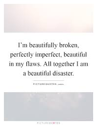 i m beautifully broken perfectly imperfect beautiful in my