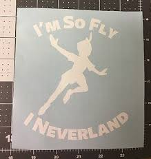 Peter Pan Im So Fly I Neverland Disney Vinyl Decal For Car Truck Pirate Ships Ebay