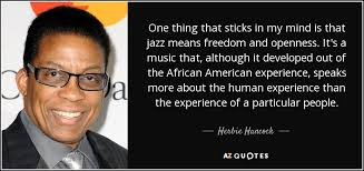 herbie hancock quote one thing that sticks in my mind is that jazz