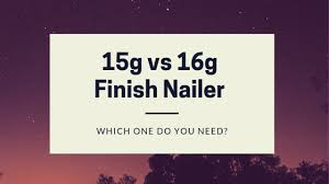 15g vs 16g finish nailer which one do