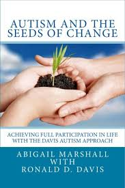 Amazon.com: Autism and the Seeds of Change: Achieving Full Participation in  Life through the Davis Autism Approach eBook: Marshall, Abigail, Davis,  Ronald D., Timms, Lorna: Kindle Store