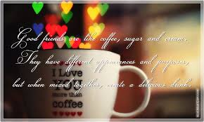 good friends are life coffee sugar and cream silver quotes