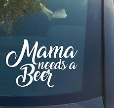 Mama Needs A Beer Vinyl Decal Sticker Funny Mom Life Mother Mommy Drink Kids Ebay