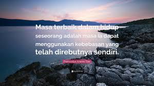 """pramoedya ananta toer quote """"masa terbaik dalam hidup seseorang"""