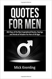 quotes for men days of the best inspirational quotes sayings