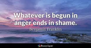 benjamin franklin whatever is begun in anger ends in