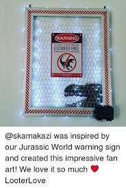 Warning Do Not Touch Fence Electrified Fence Throughout The Park Was Inspired By Our Jurassic World Warning Sign And Created This Impressive Fan Art We Love It So Much Looterlove