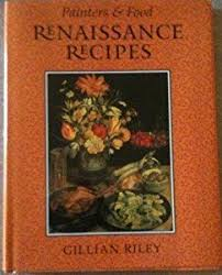 Renaissance Recipes: Painters and Food Series book by Gillian Riley |  Renaissance food, Food, Recipes