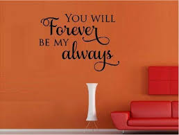 Amazon Com You Will Forever Be My Always Vinyl Wall Decal Letters Sticker Home Decor Home Kitchen