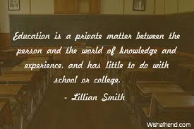 lillian smith quote education is a private matter between the