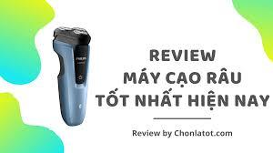 Review] 5 Máy Cạo Râu Tốt Nhất Hiện Nay - Chonlatot.com
