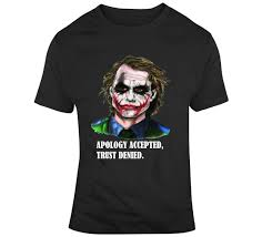joker quotes apology accepted trust denied t shirt