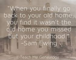 genealogy quote when you finally go back to your old home you
