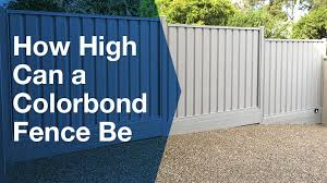 How High Can A Colorbond Fence Be Service Seeking