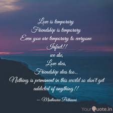 love is temporary friend quotes writings by madhusree