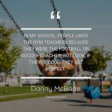 in my school people liked the gym te danny mcbride about cool