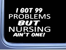 Nursing Decal 99 Problems M003 8 Sticker And Similar Items