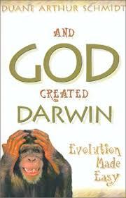 And God Created Darwin: Schmidt, Duane: 9781931232104: Amazon.com: Books