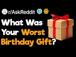 what s the worst birthday gift you ve