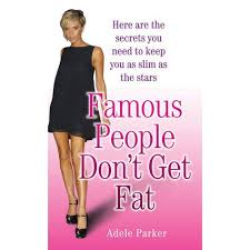 Famous People Don't Get Fat by Adele Parker