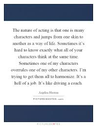 the nature of acting is that one is many characters and jumps