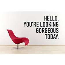 Amazon Com Hello You Are Looking Gorgeous Today Wall Decal Mural Home Decor Sticker Vinyl Baby