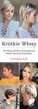 Krotkie Wlosy Top 20 Mega Modnych Inspiracji Ktore Musicie Zobaczyc