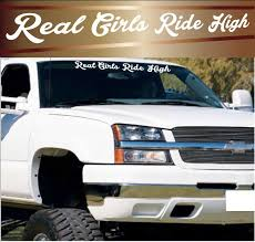 Real Girls Ride High Windshield Decal Banner Window Decal Vinyl Decal Truck Decal Off Road Decal Lifted Trucks Truc Lifted Trucks Truck Decals Chevy Trucks