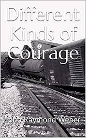 Different Kinds of Courage - Kindle edition by Raymond Weber, John.  Children Kindle eBooks @ Amazon.com.