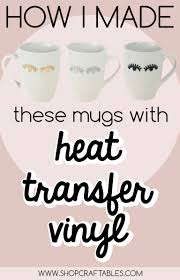 How To Use Heat Transfer Vinyl On Mugs