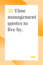time management quotes to live by teamweek blog