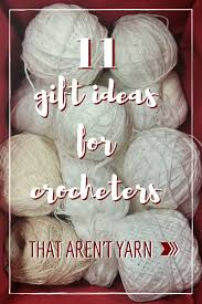11 gifts for crocheters that are not