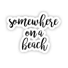 Somewhere On A Beach Inspirational Quote Stickers 2 5 Vinyl Decal Laptop Decor Window Vinyl Decal Sticker Walmart Com Walmart Com