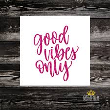 Good Vibes Only Vinyl Decal For Cars Cups More Good Vibes Only Decal Vinyl Good Vibes Only Sticker Vinyl Good Vibes Only Car Decal Dash Of Flair