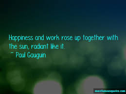 quotes about happiness and work top happiness and work quotes