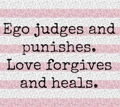ego judges and punishes love forgives and heals life changing