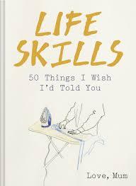Life Skills: 50 Things I Wish I'd Told You :HarperCollins Australia