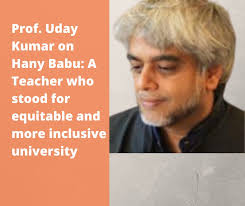 Prof.-Uday-Kumar-on-Hany-Babu_-A-Teacher-who-stood-for-equitable-and-more-inclusive-university  · Dalit Camera