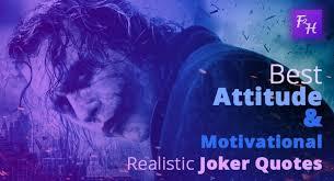 best attitude motivational realistic joker quotes
