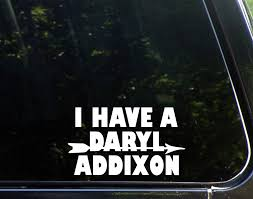 Amazon Com Sweet Tea Decals I Have A Daryl Addixon 6 1 2 X 3 3 4 Vinyl Die Cut Decal Bumper Sticker For Windows Trucks Cars Laptops Macbooks Etc Automotive