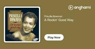 Priscilla Bowman - A Rockin' Good Way | Play on Anghami
